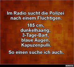 Im Radio sucht die Polizei nach einem Flüchtigen.. | Lustige Bilder, Sprüche, Witze, echt lustig