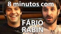 8 minutos com Fábio Rabin