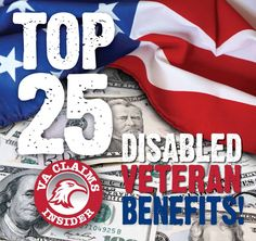 Top 25 Disabled Veteran Benefits You May Not Know About - VA Claims Insider