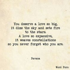 You deserve a love so big....
