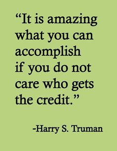 """It is amazing what you can accomplish if you do not care who gets the credit."" So true! The goal is to End AIDS; it'll take all of us working together and who cares exactly who it is, as long as it happens! The Words, Cool Words, Positive Quotes, Motivational Quotes, Inspirational Quotes, Life Quotes Love, Great Team Quotes, Cool Quotes, Quotes To Live By Wise"