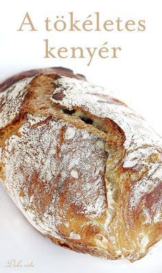 Tökéletes, lukacsos, ropogós szélű kenyér -have to try Hungarian Cuisine, Hungarian Recipes, Pastry Recipes, Cooking Recipes, Savory Pastry, Vegan Bread, Bread And Pastries, Dessert Drinks, Sweet And Salty