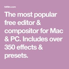 The most popular free editor & compositor for Mac & PC. Includes over 350 effects & presets.