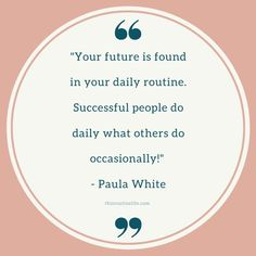 """""""Your future is found in your daily routine. Successful people do daily what others do occasionally! Toddler Sleep Training, Routine Quotes, Paula White, Daily Schedule Template, Display Family Photos, Alphabet Worksheets, Korean Language, Spanish Language, Work From Home Moms"""