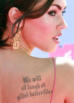 we all laugh at gilded butterflies Megan Fox Tattoo, 12 Tattoos, Tattos, King Lear, Losing Her, Back Tattoo, In Hollywood, Best Quotes, Awesome Quotes