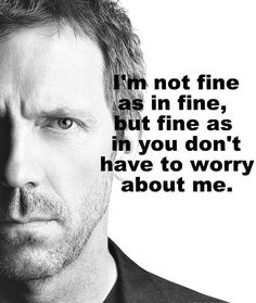 charming life pattern: house m.d - quote - I am fine ...