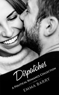 Dispatches: a political romance collection. Kissing, First Night, Rogues, Confessions, Affair, Hearts, Politics, Romance, Feelings