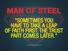 Sometimes you have to take a leap of faith first. The trust part comes later.
