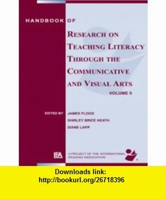 Handbook of Research on Teaching Literacy Through the Communicative and Visual Arts, Volume II A Project of the International Reading Association (9780805857009) James Flood, Shirley Brice Heath, Diane Lapp , ISBN-10: 0805857001  , ISBN-13: 978-0805857009 ,  , tutorials , pdf , ebook , torrent , downloads , rapidshare , filesonic , hotfile , megaupload , fileserve