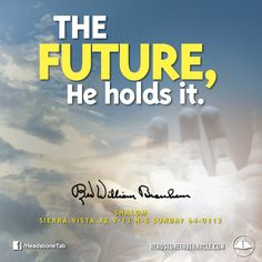 The future, He holds it. Image Quote from: SHALOM - SIERRA VISTA AZ V-13 N-5 SUNDAY 64-0112 - Rev. William Marrion Branham