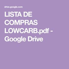 LISTA DE COMPRAS LOWCARB.pdf - Google Drive High Carb Foods List, No Carb Food List, Food Lists, Best Weight Loss Pills, Fast Weight Loss Tips, Weight Loss Meal Plan, High Protein Foods List, High Protein Recipes, Google Drive