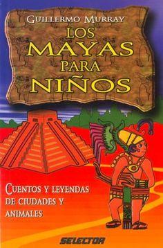 Mayas para niños, Los: Cuentos y leyendas de ciudades y animales (LITERATURA INFANTIL) (Spanish Edition) by Guillermo Murray