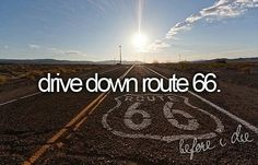 drive down route 66... done and not nearly as exciting as I would have expected!