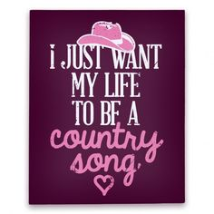 I Just Want My Life To Be A Country Song #canvas #art #country #music #song #cute #love #life #southern #pink #cowgirl