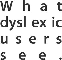 http://uxmovement.com/content/6-surprising-bad-practices-that-hurt-dyslexic-users/