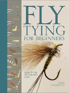 Fly Tying For Beginners: How to Tie 50 Failsafe Flies by ... https://www.amazon.com/dp/0764158457/ref=cm_sw_r_pi_dp_x_q7ghzb0RQH641
