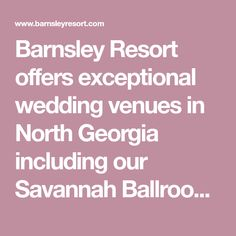 Barnsley Resort offers exceptional wedding venues in North Georgia including our Savannah Ballroom with vaulted ceilings and the charming Bamboo Garden.