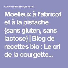 Moelleux à l'abricot et à la pistache {sans gluten, sans lactose} | Blog de recettes bio : Le cri de la courgette...