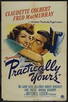 Practically Yours is a 1944 comedic film made by Paramount Pictures, directed by Mitchell Leisen, written by Norman Krasna, and starring Claudette Colbert and Fred MacMurray.