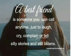 Just to laugh or cry or complain or tell a silly stories the one who will always listen to you is your best friend❤