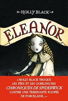 Eleanor par Holly Black Trois adolescents friands de jeux de rôle partent dans une terrifiante fugue pour enterrer une poupée qui contiendrait les cendres d'une fillette...
