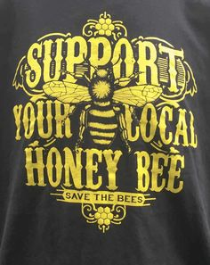 """Save the Bees shirt! Close up of our popular """"Support your local honey bee"""" shirt."""