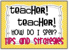 Teacher! Teacher! How do I spell...?