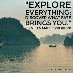 """Explore everything; discover what fate brings you."" - Vietnamese Proverb  #travel #quote #travelquote #toptravelquotes"