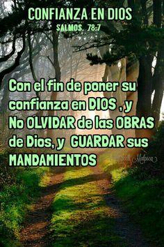 Salmos, 78:7 - con el fin de poner su confianza en Dios, y no olvidar de las obras de Dios, y guardar sus mandamientos
