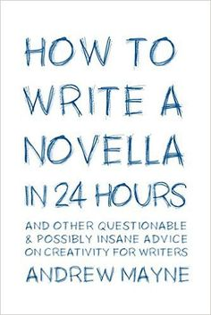 Notas: How to Write a Novella in 24 Hours, por Andrew Mayne