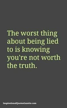 Inspirational Quote about Love and Relationships: The worst thing about being lied to is knowing you're not worth the truth. Quotable Quotes, Sad Quotes, Quotes To Live By, Love Quotes, Betrayal Quotes, The Words, Best Inspirational Quotes, Motivational Quotes, Lessons Learned