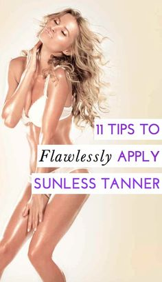 11 Tips to Flawlessly Apply Sunless Tanner, How to Get a Natural-Looking Glow with Self Tanner