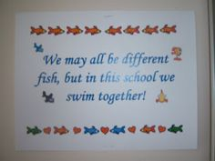 We may all be different fish, but in this school we swim together!  Fish Philosophy :)