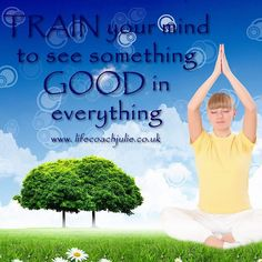 TRAIN your mind to see something GOOD in everything  http://ift.tt/1ItPG6m by lifecoachjulie