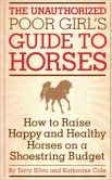 The Unauthorized Poor Girl's Guide To Horses: How to Raise Happy and Healthy Horses on a Shoestring Budget