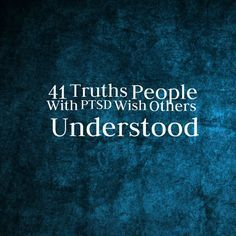 41 Truths People With PTSD Wish Others Understood. #PTSD #MentalHealth