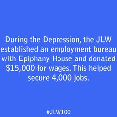 During the Depression, the JLW established an employment bureau with Epiphany House and donated fifteen thousand dollars for wages. This helped secure 4,000 jobs.