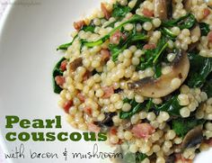 Pearl Couscous with Bacon, Mushrooms and Spinach