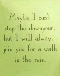 """""""Maybe I can't stop the downpour, but I will always join you for a walk in the rain."""" #TrueFriends #Friendship #Love"""