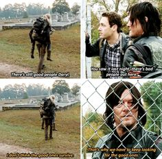 Wondered if anyone else picked up on this when Daryl said that. Immediately heard Beth's voice when he said they need to keep looking for the good people.