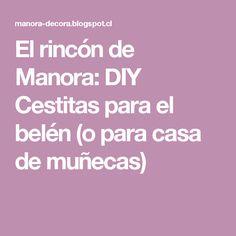 El rincón de Manora: DIY Cestitas para el belén (o para casa de muñecas)
