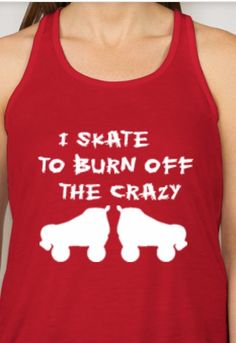 Womens Bella Flowy Tank Top - I Skate to Burn Off the Crazy ~ Dont we all!?! Embrace your derby crazy in this soft,comfy, tank!! Available in