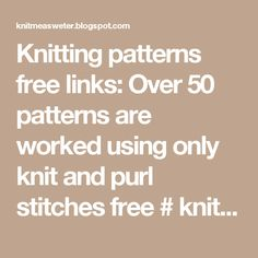Knitting patterns free links: Over 50 patterns are worked using only knit and purl stitches free # knitting pattern link here