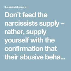 Don't feed the narcissists supply – rather, supply yourself with the confirmation that their abusive behavior is the problem, not you. Cut the interaction short as soon as you anticipate it escalating and use your energy on some decadent self-care instead.