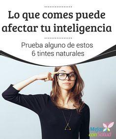 """Lo que comes puede afectar tu inteligencia  La frase """"somos lo que comemos"""" no puede ser más cierta. Nos afecta en el peso, en el humor y también en la inteligencia."""