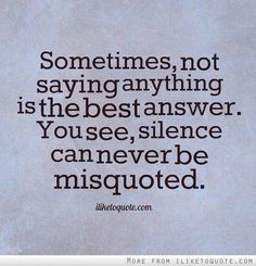 Sometimes, not saying anything is the best answer. You see, silence can never be misquoted. The best collection of quotes and sayings for every situation in life. Words Quotes, Me Quotes, Motivational Quotes, Funny Quotes, Inspirational Quotes, Sayings, Qoutes, So Tired Quotes, Happy Quotes