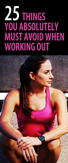 25 things you absolutely MUST avoid when working out:If you don't want to find yourself frustrated, without results, or injured, make sure you avoid these mistakes…