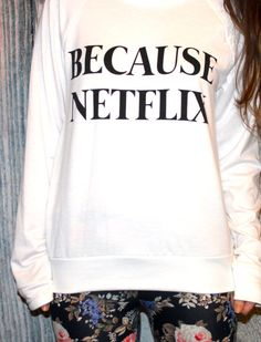 Hey, I found this really awesome Etsy listing at https://www.etsy.com/listing/249897756/because-netflix-graphic-scoop-neck