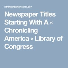 Newspaper Titles Starting With A « Chronicling America « Library of Congress