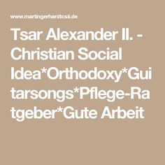 Tsar  Alexander II. - Christian Social Idea*Orthodoxy*Guitarsongs*Pflege-Ratgeber*Gute Arbeit